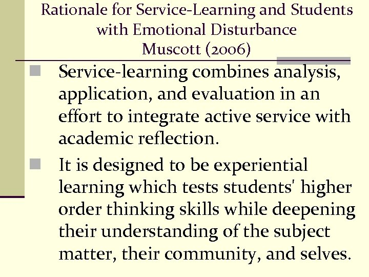 Rationale for Service-Learning and Students with Emotional Disturbance Muscott (2006) n Service-learning combines analysis,