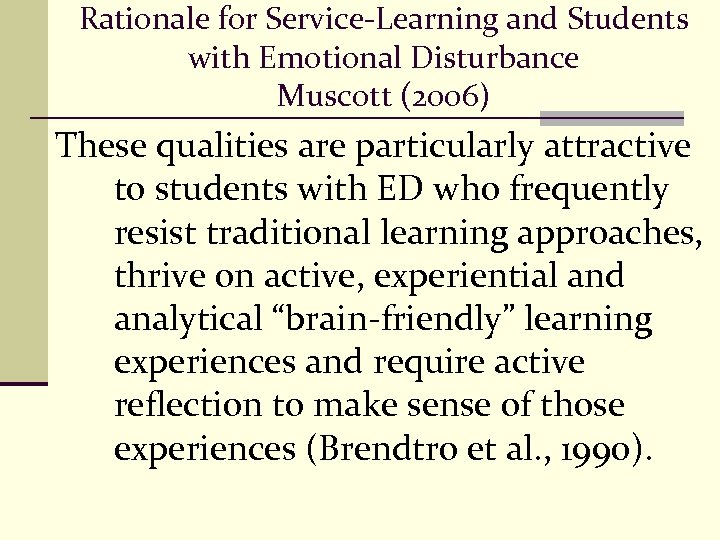 Rationale for Service-Learning and Students with Emotional Disturbance Muscott (2006) These qualities are particularly
