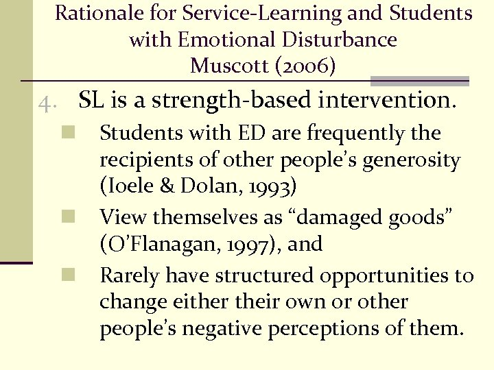 Rationale for Service-Learning and Students with Emotional Disturbance Muscott (2006) 4. SL is a