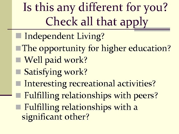 Is this any different for you? Check all that apply n Independent Living? n