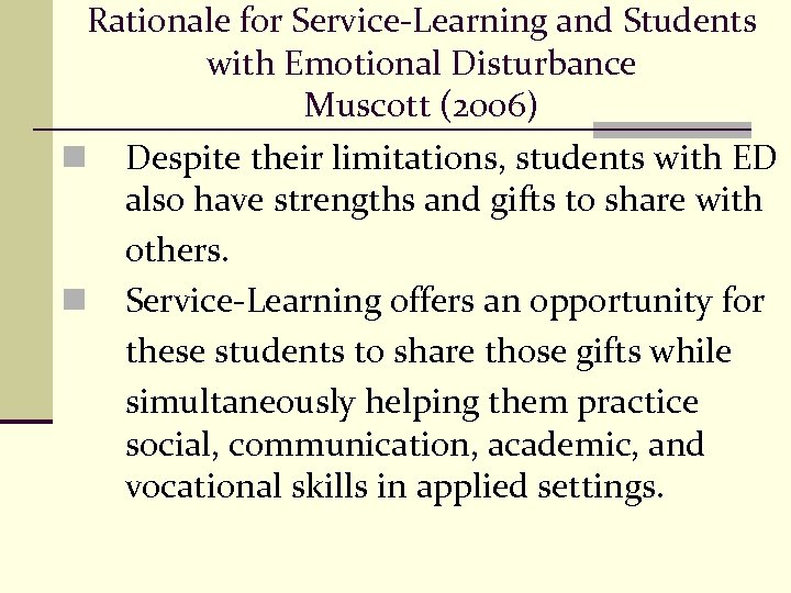 Rationale for Service-Learning and Students with Emotional Disturbance Muscott (2006) n Despite their limitations,