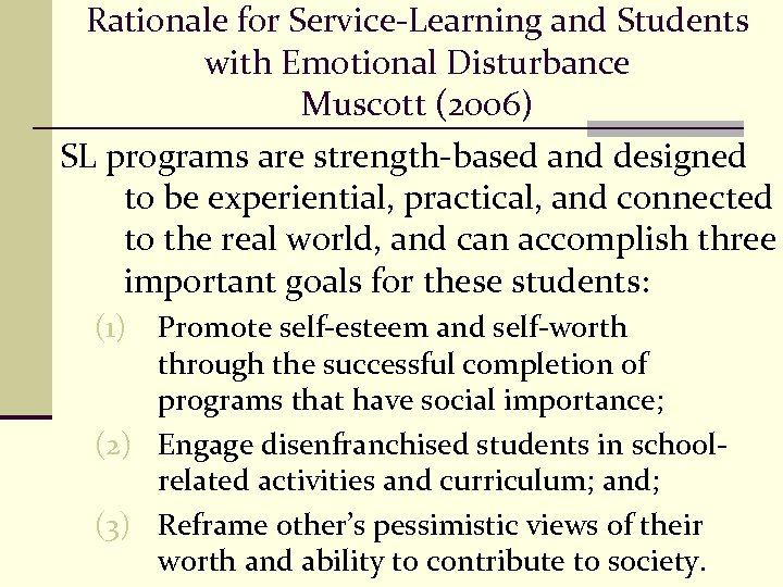 Rationale for Service-Learning and Students with Emotional Disturbance Muscott (2006) SL programs are strength-based