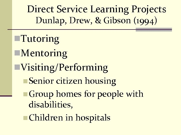 Direct Service Learning Projects Dunlap, Drew, & Gibson (1994) n. Tutoring n. Mentoring n.