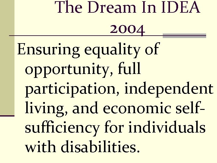 The Dream In IDEA 2004 Ensuring equality of opportunity, full participation, independent living, and