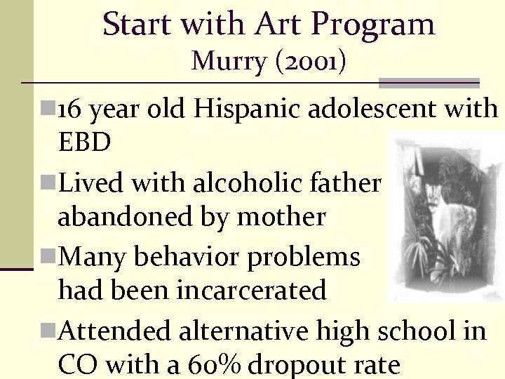Start with Art Program Murry (2001) n 16 year old Hispanic adolescent with EBD