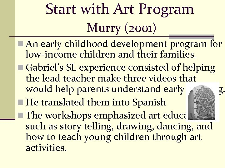 Start with Art Program Murry (2001) n An early childhood development program for low-income