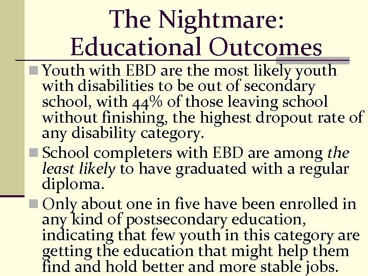 The Nightmare: Educational Outcomes n Youth with EBD are the most likely youth with