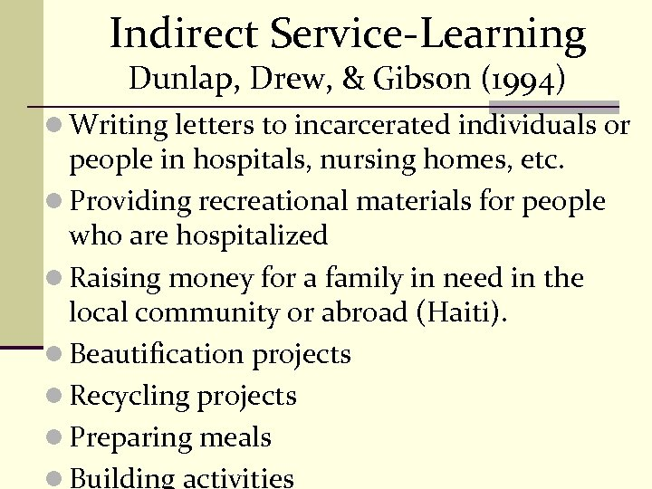 Indirect Service-Learning Dunlap, Drew, & Gibson (1994) l Writing letters to incarcerated individuals or