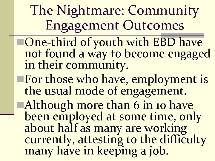 The Nightmare: Community Engagement Outcomes n. One-third of youth with EBD have not found
