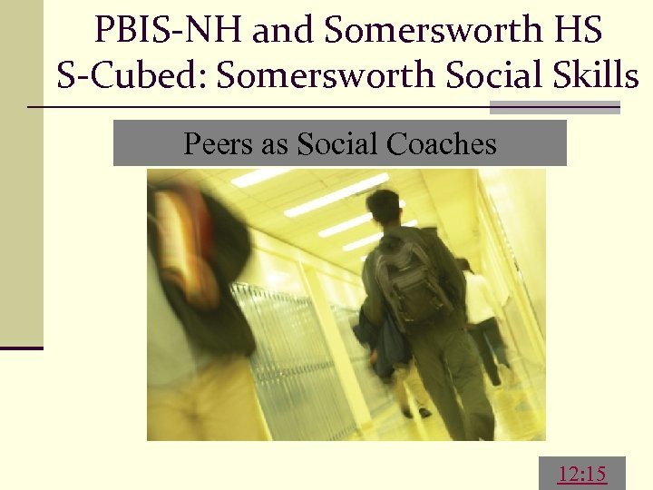 PBIS-NH and Somersworth HS S-Cubed: Somersworth Social Skills Peers as Social Coaches 12: 15