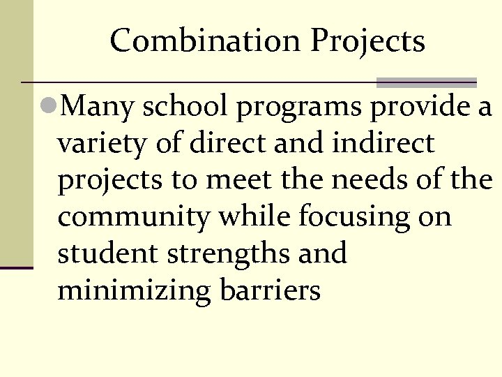 Combination Projects l. Many school programs provide a variety of direct and indirect projects