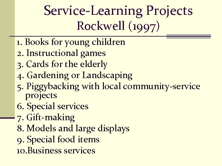 Service-Learning Projects Rockwell (1997) 1. Books for young children 2. Instructional games 3. Cards