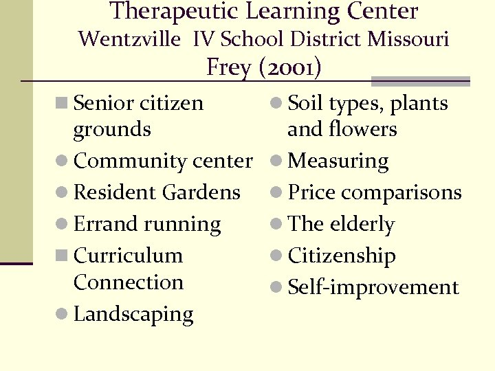Therapeutic Learning Center Wentzville IV School District Missouri Frey (2001) n Senior citizen grounds
