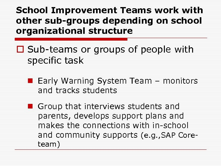 School Improvement Teams work with other sub-groups depending on school organizational structure o Sub-teams