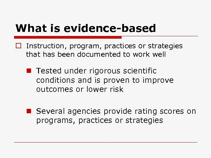 What is evidence-based o Instruction, program, practices or strategies that has been documented to