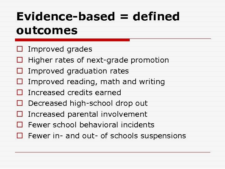 Evidence-based = defined outcomes o o o o o Improved grades Higher rates of