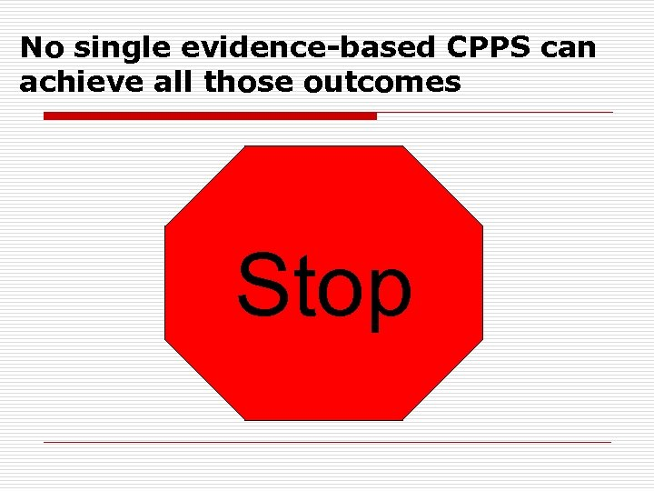 No single evidence-based CPPS can achieve all those outcomes Stop