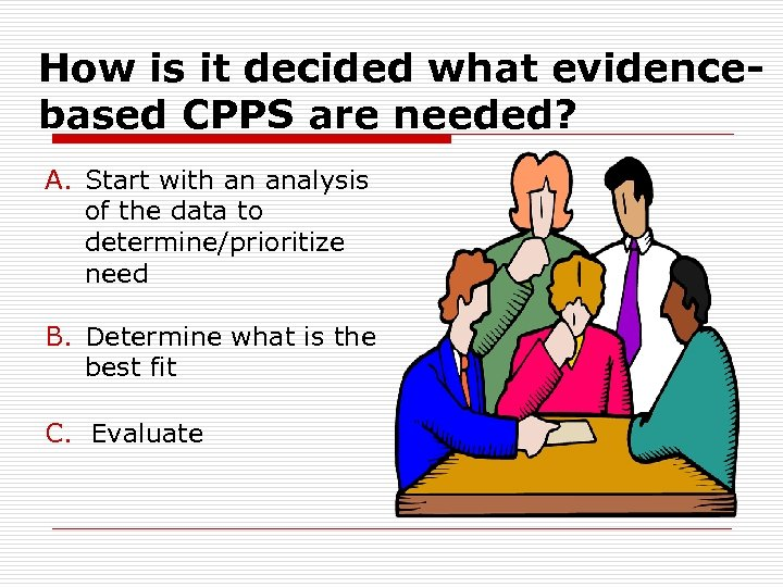 How is it decided what evidencebased CPPS are needed? A. Start with an analysis
