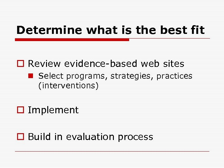 Determine what is the best fit o Review evidence-based web sites n Select programs,