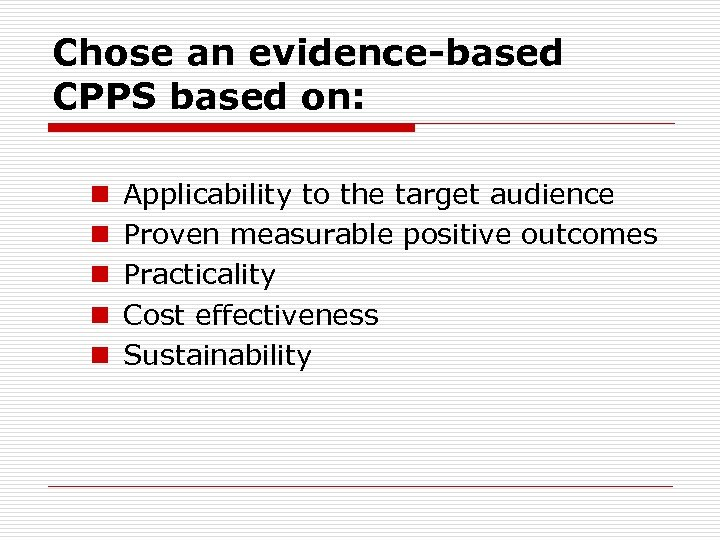 Chose an evidence-based CPPS based on: n n n Applicability to the target audience