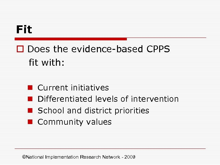 Fit o Does the evidence-based CPPS fit with: n n Current initiatives Differentiated levels