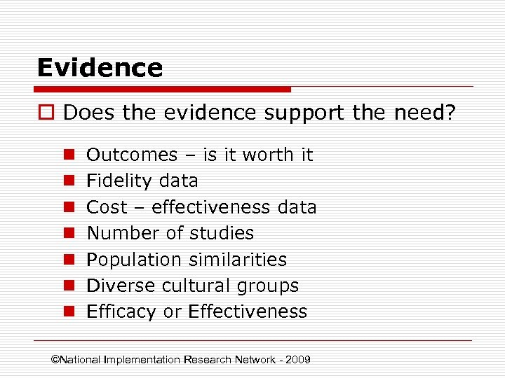 Evidence o Does the evidence support the need? n n n n Outcomes –