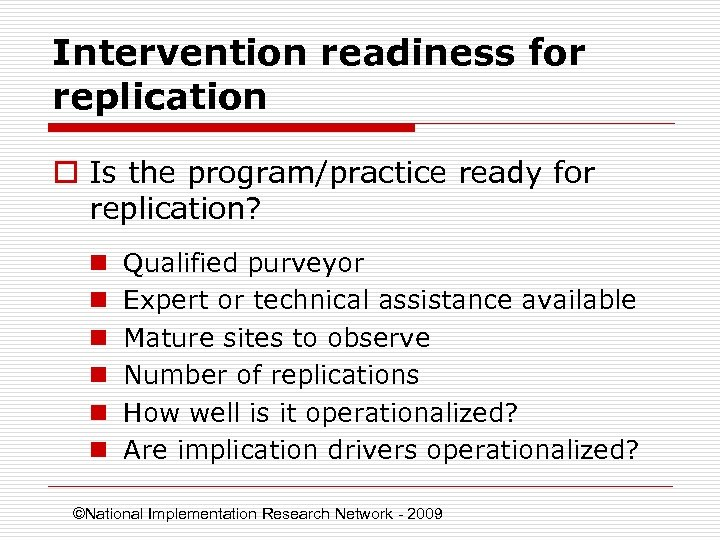 Intervention readiness for replication o Is the program/practice ready for replication? n n n