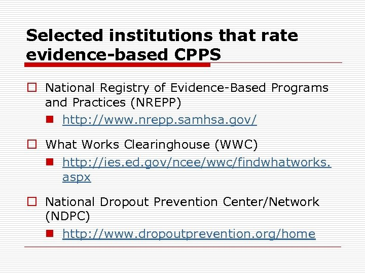 Selected institutions that rate evidence-based CPPS o National Registry of Evidence-Based Programs and Practices