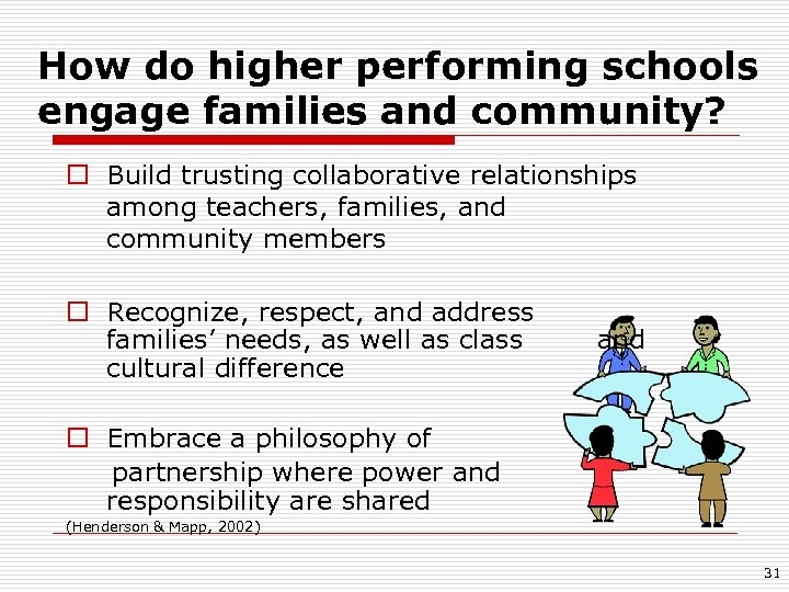 How do higher performing schools engage families and community? o Build trusting collaborative relationships