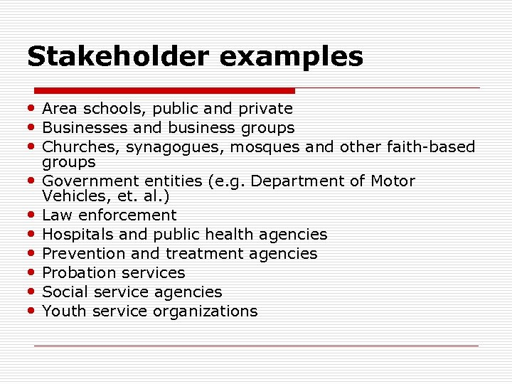 Stakeholder examples Area schools, public and private Businesses and business groups Churches, synagogues, mosques