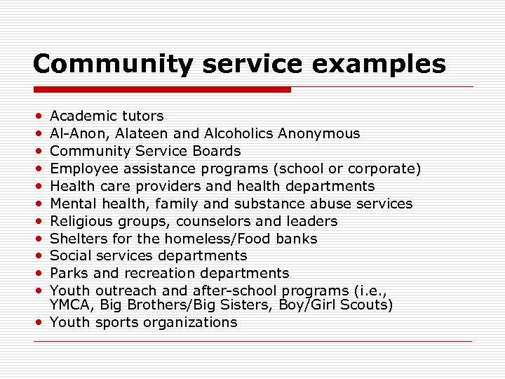 Community service examples Academic tutors Al-Anon, Alateen and Alcoholics Anonymous Community Service Boards Employee