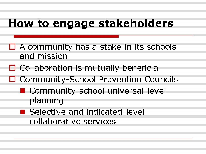 How to engage stakeholders o A community has a stake in its schools and