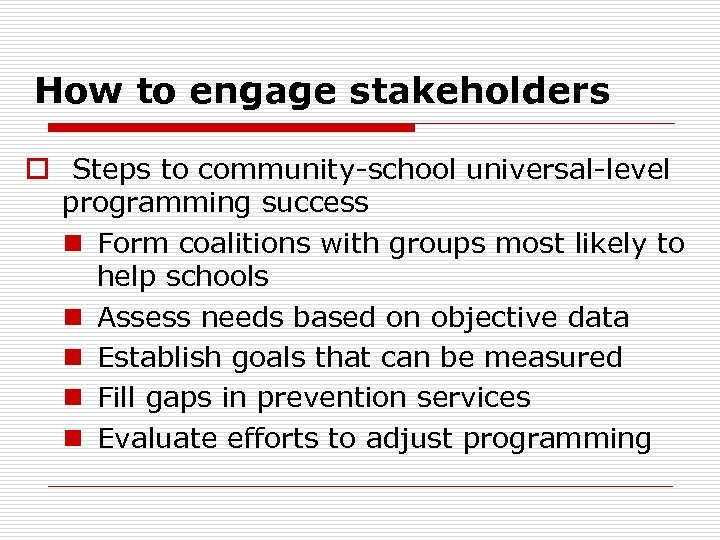 How to engage stakeholders o Steps to community-school universal-level programming success n Form coalitions
