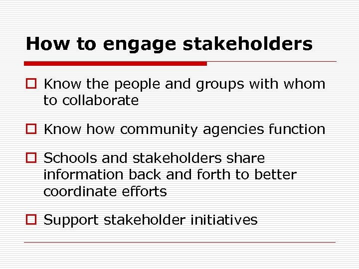 How to engage stakeholders o Know the people and groups with whom to collaborate