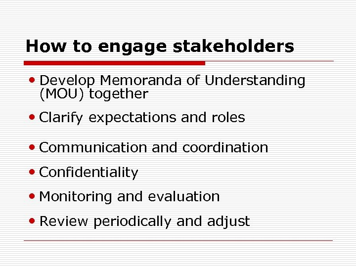 How to engage stakeholders Develop Memoranda of Understanding (MOU) together Clarify expectations and roles