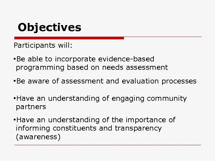Objectives Participants will: • Be able to incorporate evidence-based programming based on needs assessment