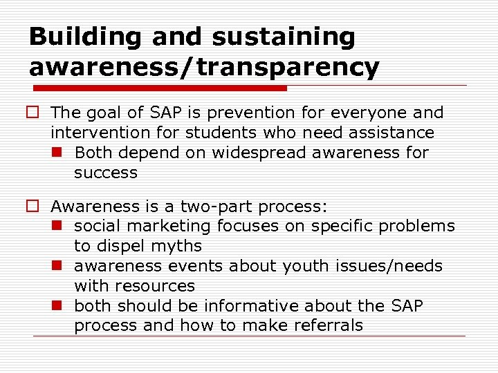 Building and sustaining awareness/transparency o The goal of SAP is prevention for everyone and