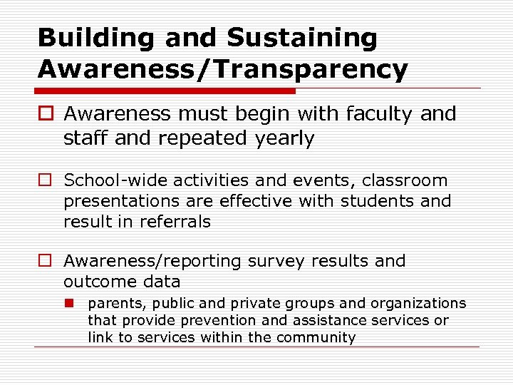 Building and Sustaining Awareness/Transparency o Awareness must begin with faculty and staff and repeated