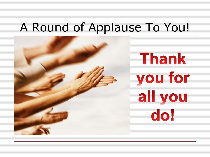 A Round of Applause To You!