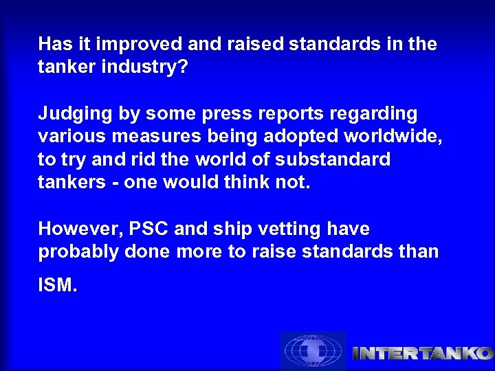 Has it improved and raised standards in the tanker industry? Judging by some press