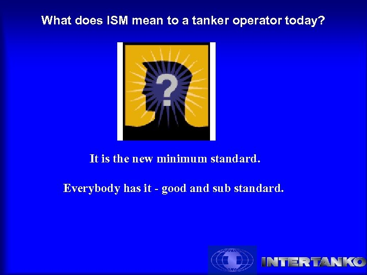 What does ISM mean to a tanker operator today? It is the new minimum