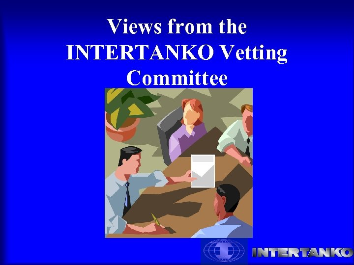 Views from the INTERTANKO Vetting Committee