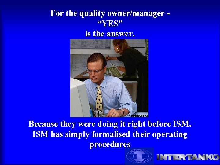 "For the quality owner/manager - ""YES"" is the answer. Because they were doing it"