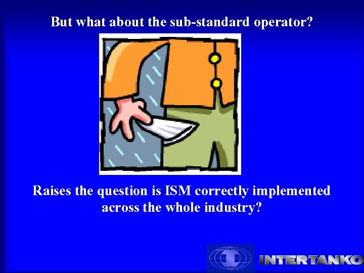 But what about the sub-standard operator? Raises the question is ISM correctly implemented across