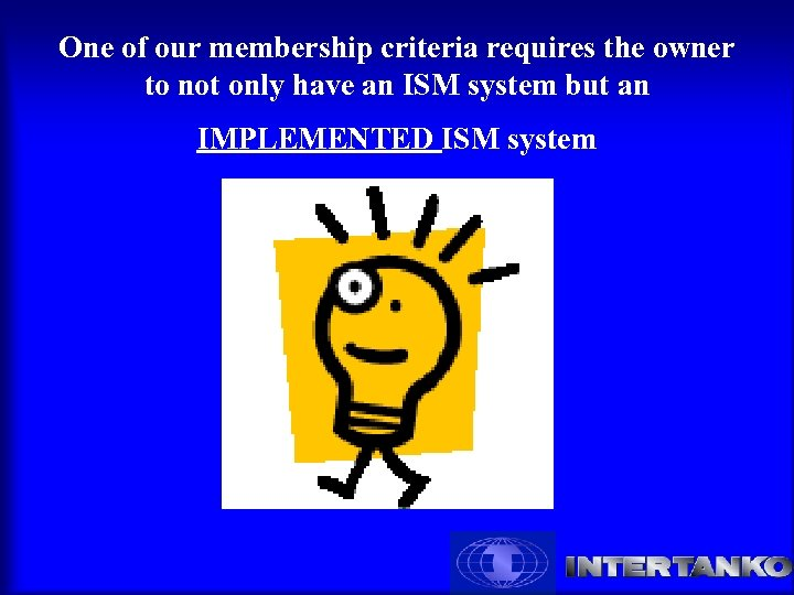 One of our membership criteria requires the owner to not only have an ISM