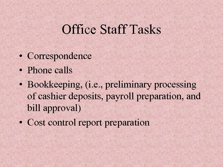 Office Staff Tasks • Correspondence • Phone calls • Bookkeeping, (i. e. , preliminary