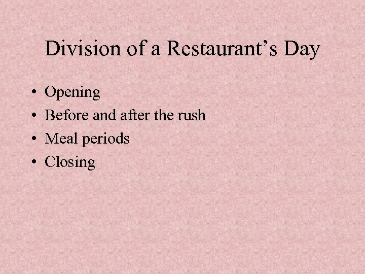 Division of a Restaurant's Day • • Opening Before and after the rush Meal