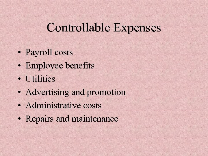 Controllable Expenses • • • Payroll costs Employee benefits Utilities Advertising and promotion Administrative
