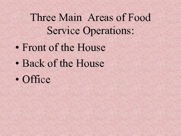 Three Main Areas of Food Service Operations: • Front of the House • Back
