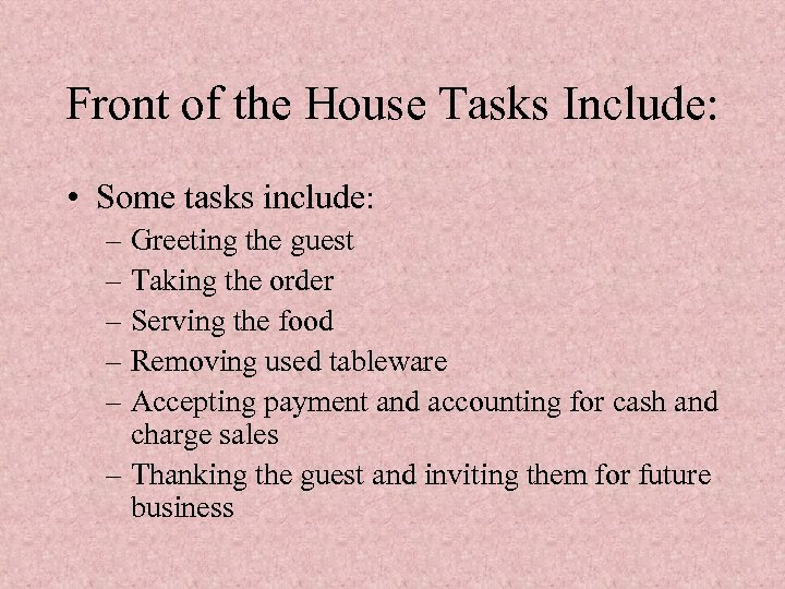 Front of the House Tasks Include: • Some tasks include: – Greeting the guest